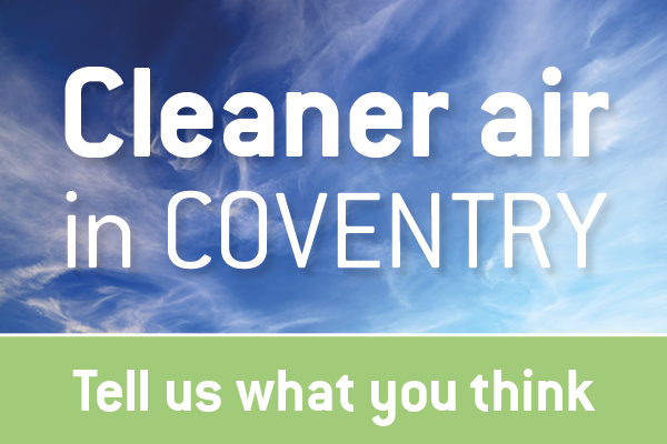 Cleaner air in Coventry - Tell us what you think