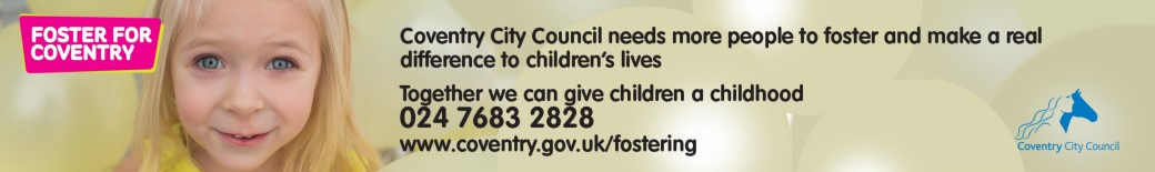 Foster for Coventry - Coventry City Council needs more people to foster and make a real difference to children's lives. Together we can give children a childhood. 024 7683 2828