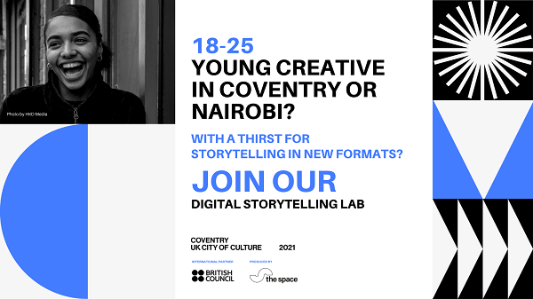 A graphic that reads '18-25, young creative in Coventry or Nairobi? With a thirst for storytelling in new formats. Join our digital storytelling lab'